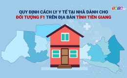 Quy định cách ly tại nhà dành cho đối tượng F1 trên địa bàn Tiền Giang