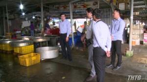 Chủ tịch UBND tỉnh Tiền Giang kiểm tra vệ sinh an toàn thực phẩm tại các chợ